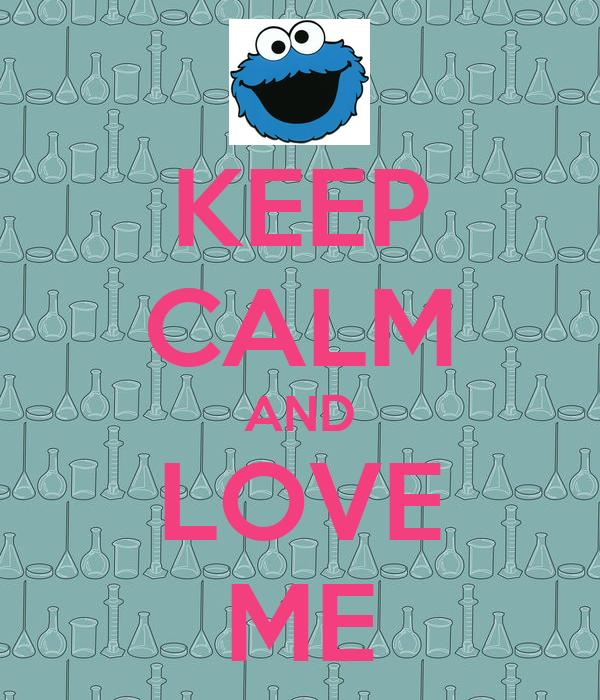 KEEP CALM AND LOVE ME