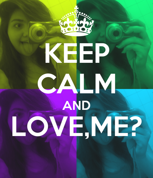 KEEP CALM AND LOVE,ME?