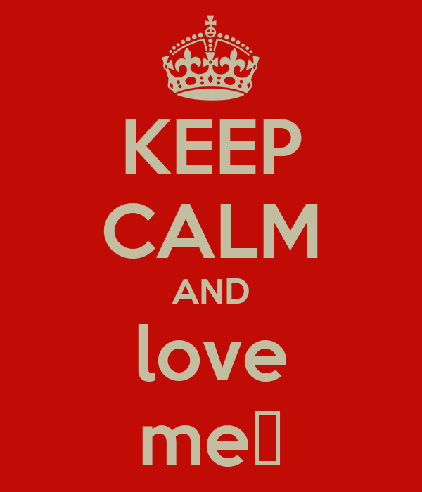 KEEP CALM AND love me♡