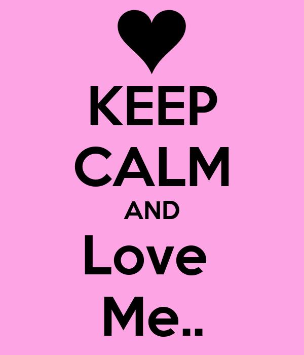 KEEP CALM AND Love  Me..