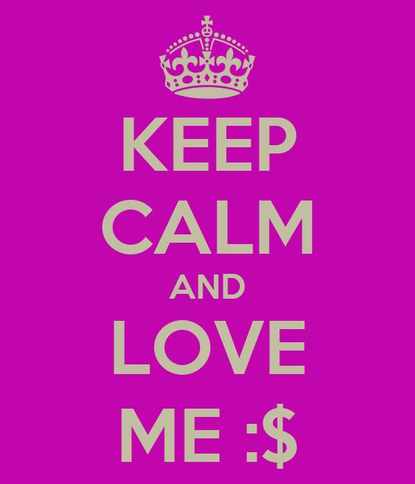 KEEP CALM AND LOVE ME :$