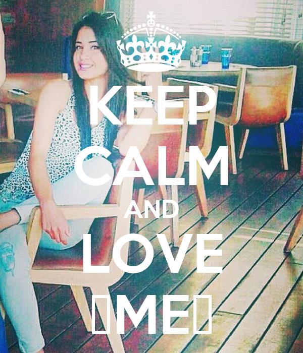 KEEP CALM AND LOVE ♡ME♡