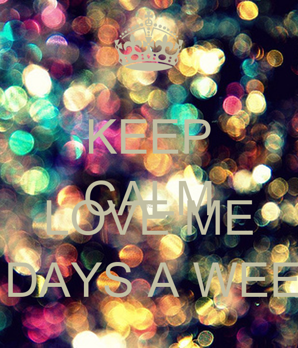 KEEP CALM AND LOVE ME 8 DAYS A WEEK