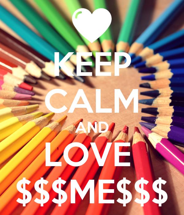 KEEP CALM AND LOVE  $$$ME$$$