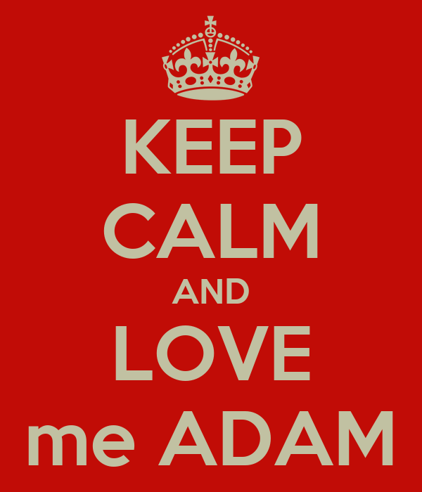 KEEP CALM AND LOVE me ADAM