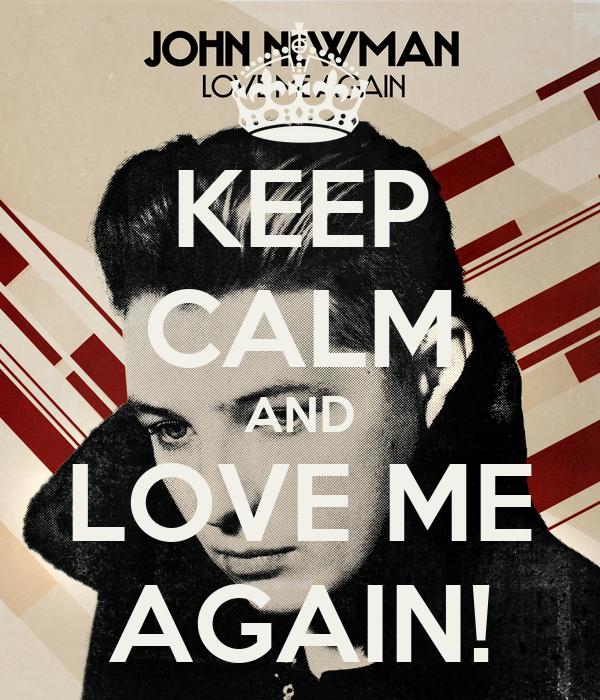 KEEP CALM AND LOVE ME AGAIN!