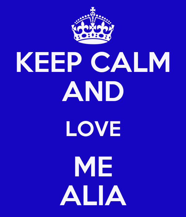 KEEP CALM AND LOVE ME ALIA