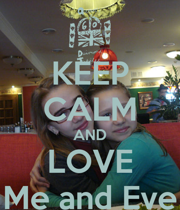 KEEP CALM AND LOVE Me and Eve