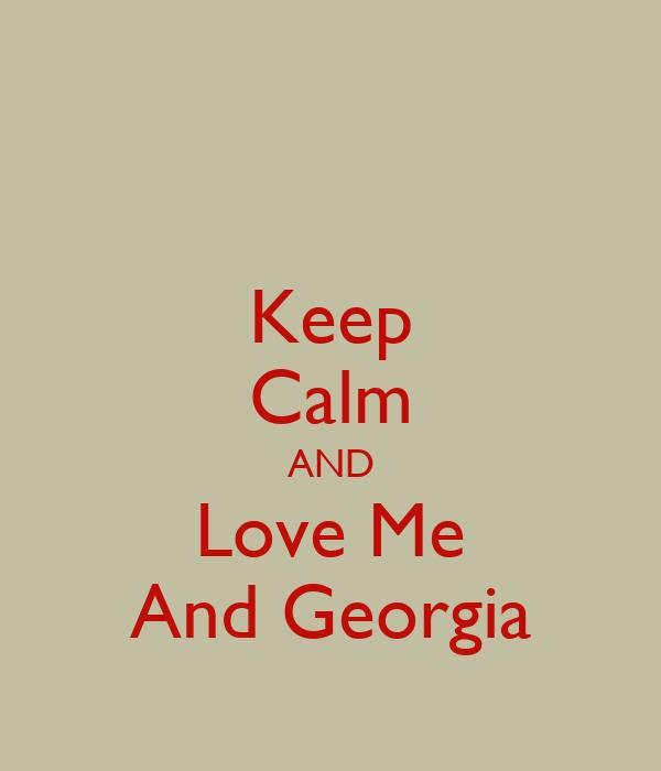Keep Calm AND Love Me And Georgia