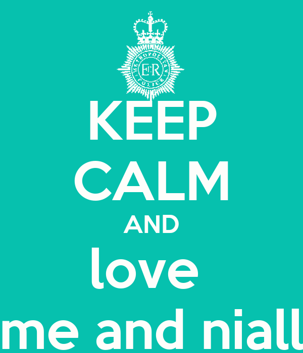 KEEP CALM AND love  me and niall