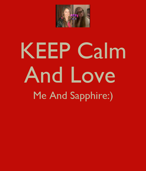 KEEP Calm And Love  Me And Sapphire:)