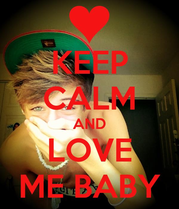 KEEP CALM AND LOVE ME BABY