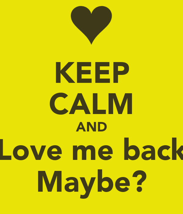 KEEP CALM AND Love me back Maybe?