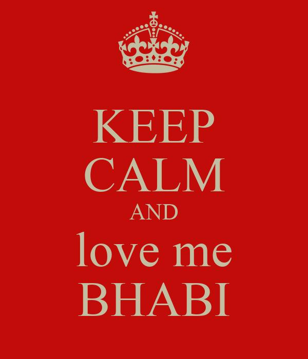 KEEP CALM AND love me BHABI