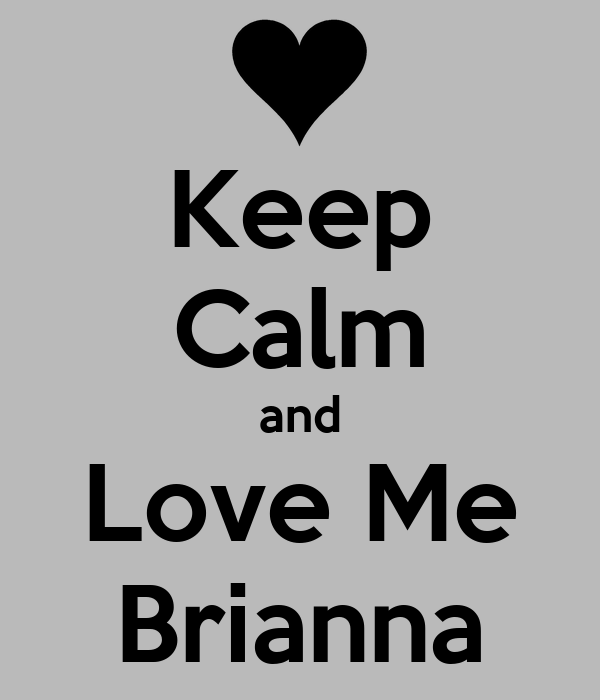 Keep Calm and Love Me Brianna