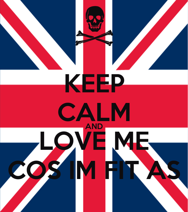 KEEP CALM AND LOVE ME COS IM FIT AS