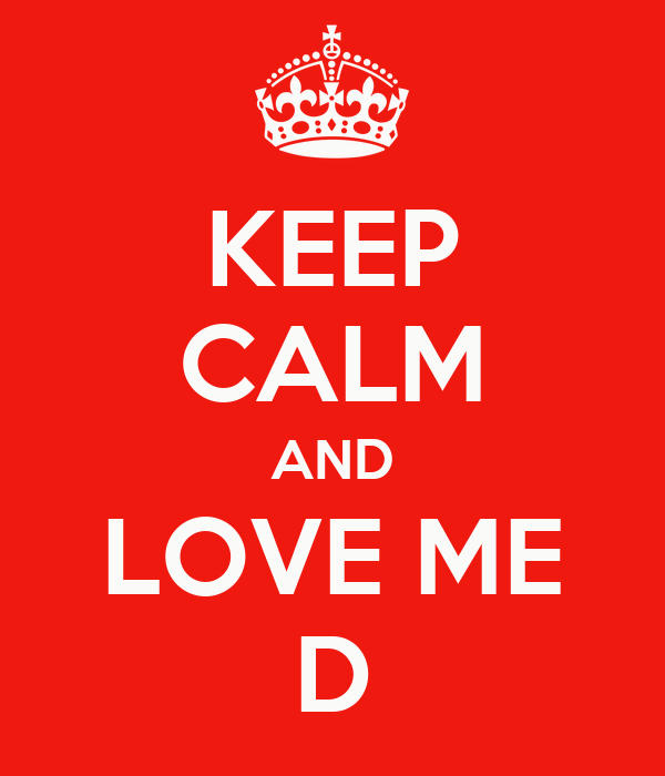 KEEP CALM AND LOVE ME D