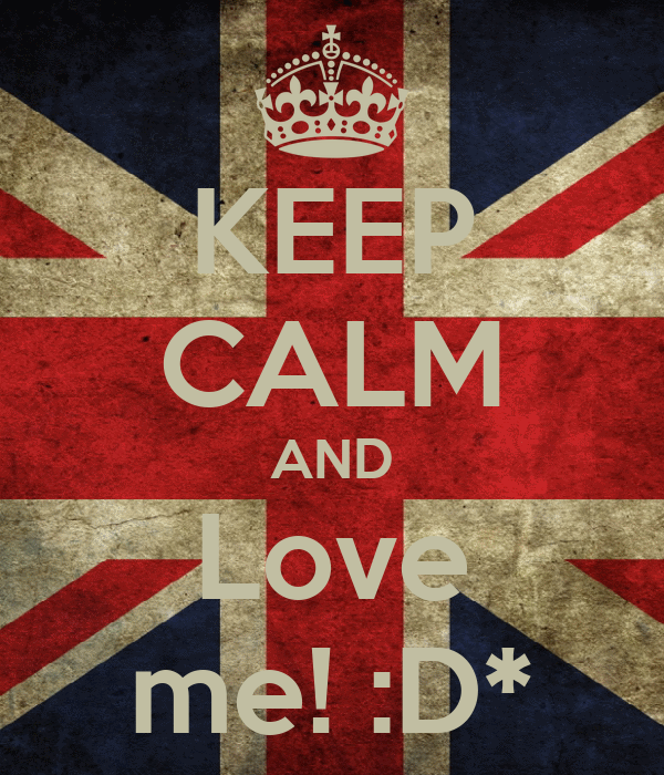 KEEP CALM AND Love me! :D*