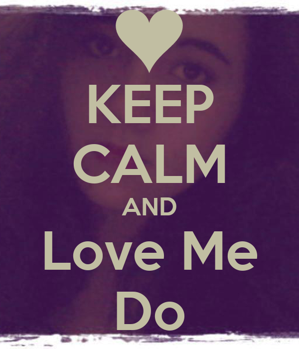 KEEP CALM AND Love Me Do