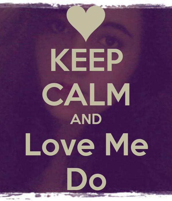 KEEP CALM AND Love Me Do