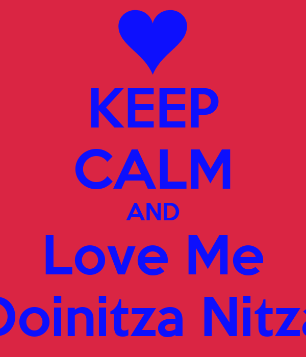 KEEP CALM AND Love Me Doinitza Nitza