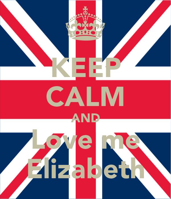 KEEP CALM AND Love me Elizabeth