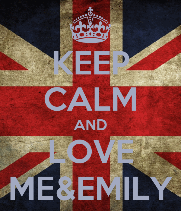 KEEP CALM AND LOVE ME&EMILY