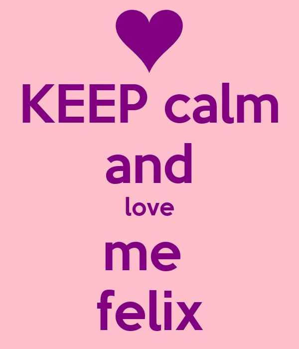 KEEP calm and love me  felix