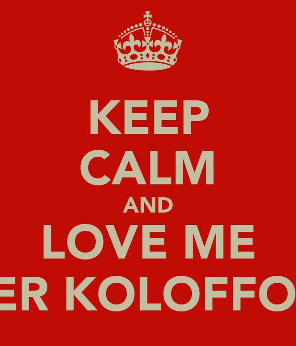KEEP CALM AND LOVE ME FER KOLOFFON