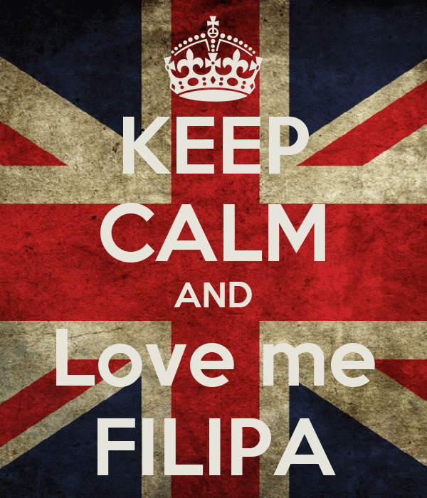 KEEP CALM AND Love me FILIPA