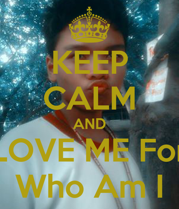 KEEP CALM AND LOVE ME For Who Am I