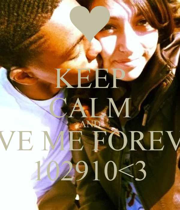 KEEP CALM AND LOVE ME FOREVER 102910<3