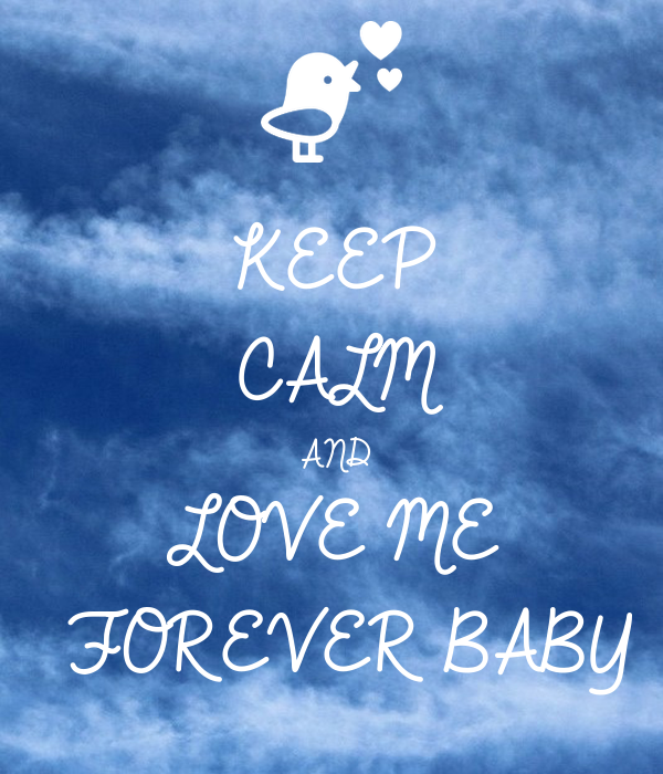 KEEP CALM AND LOVE ME   FOREVER BABY