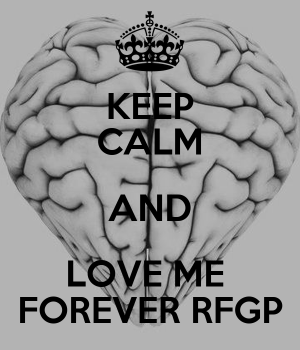 KEEP CALM AND LOVE ME  FOREVER RFGP