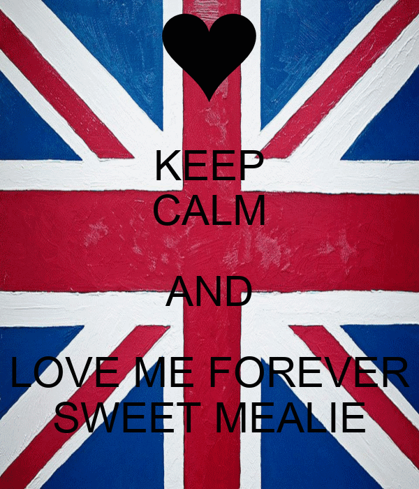 KEEP CALM AND LOVE ME FOREVER SWEET MEALIE