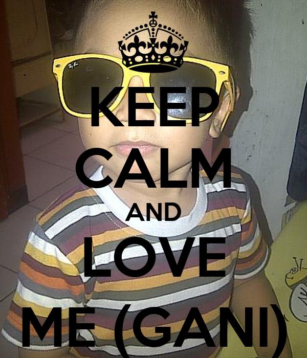 KEEP CALM AND LOVE ME (GANI)