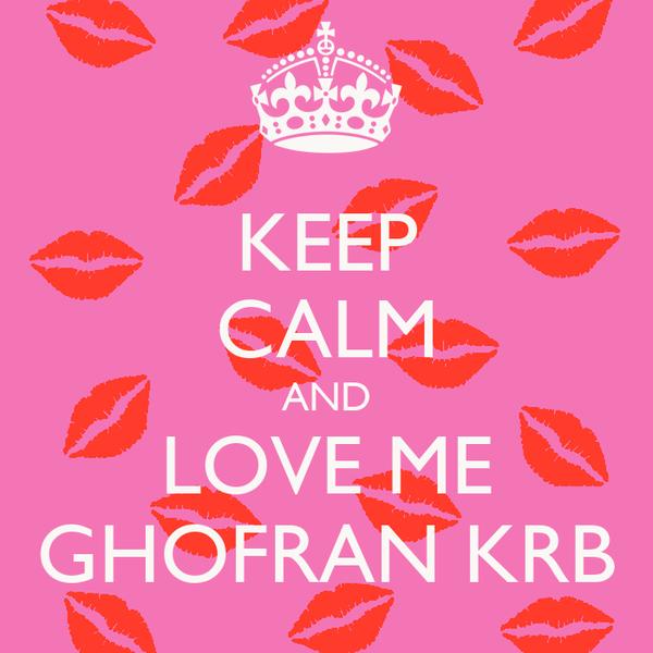 KEEP CALM AND LOVE ME GHOFRAN KRB