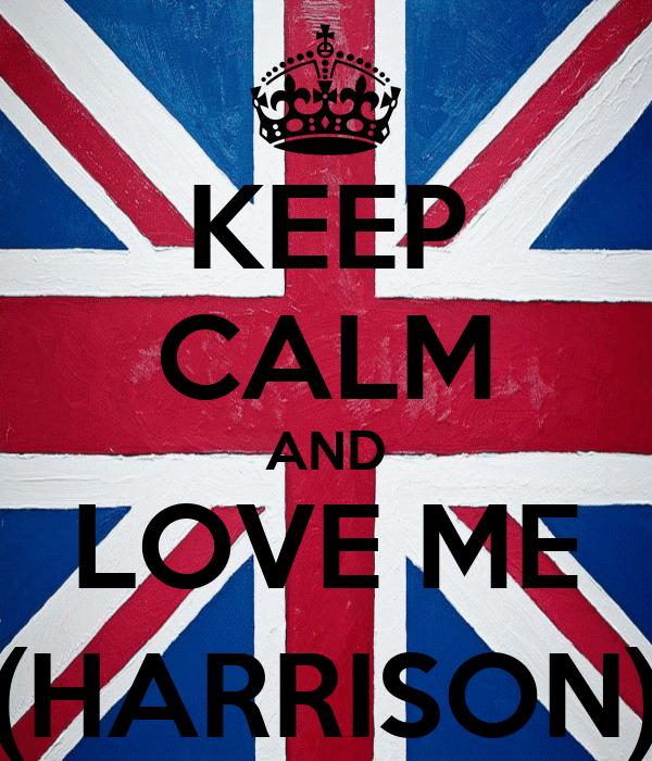 KEEP CALM AND LOVE ME (HARRISON)