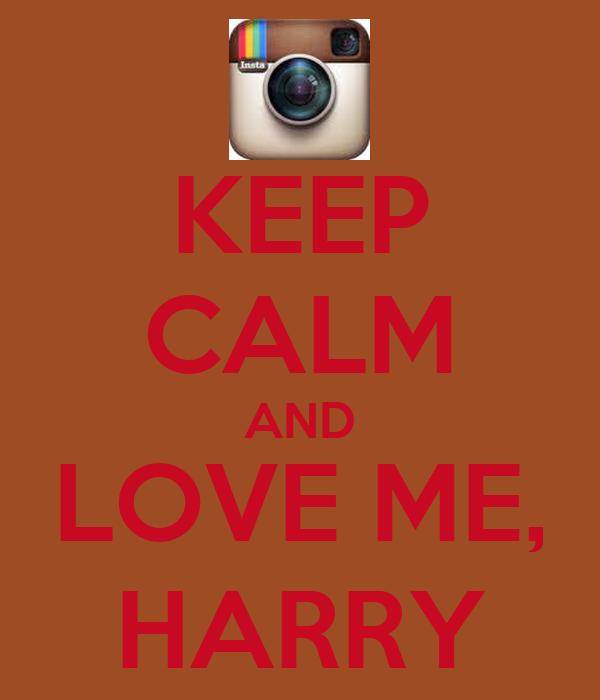 KEEP CALM AND LOVE ME, HARRY