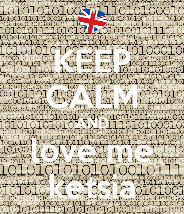 KEEP CALM AND love me ketsia