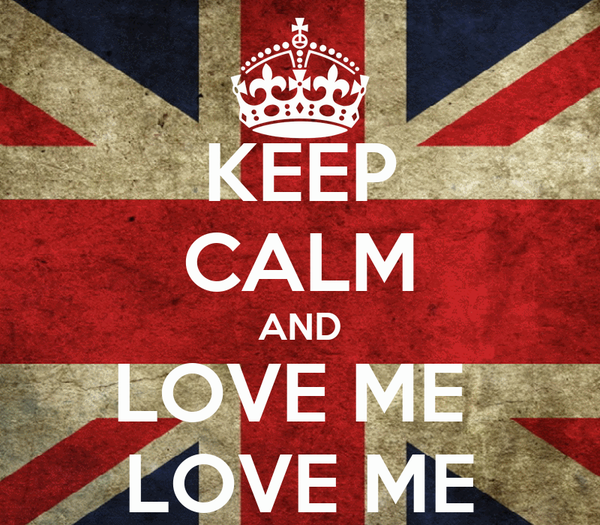 KEEP CALM AND LOVE ME  LOVE ME