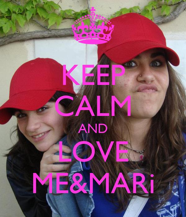 KEEP CALM AND LOVE ME&MARi