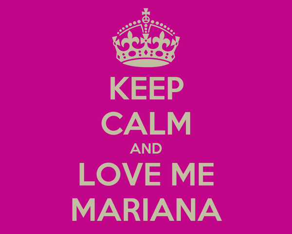 KEEP CALM AND LOVE ME MARIANA