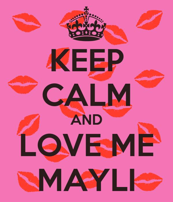 KEEP CALM AND LOVE ME MAYLI