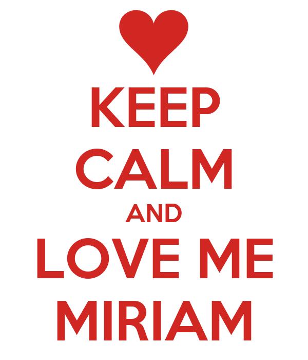 KEEP CALM AND LOVE ME MIRIAM