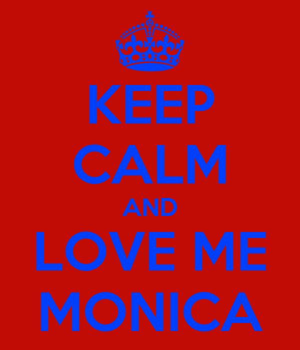 KEEP CALM AND LOVE ME MONICA