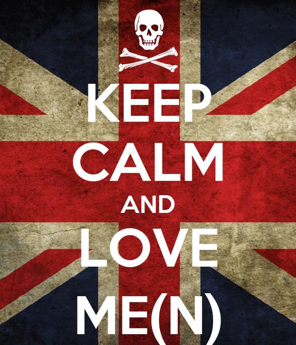 KEEP CALM AND LOVE ME(N)