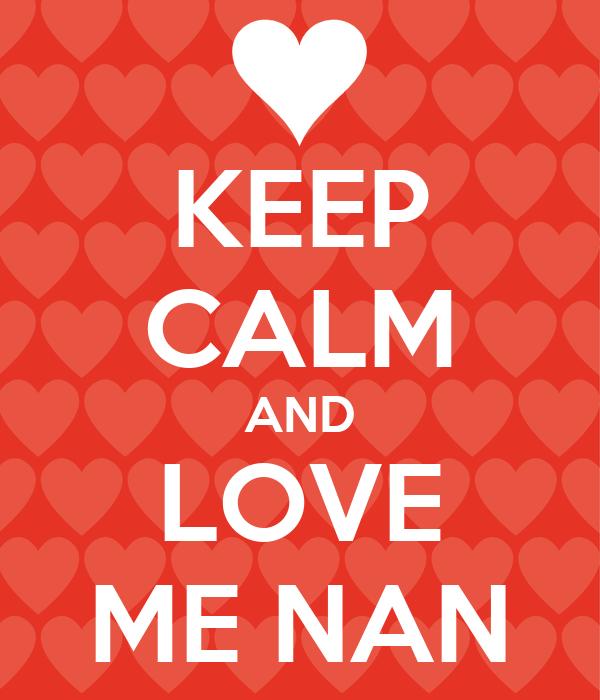 KEEP CALM AND LOVE ME NAN