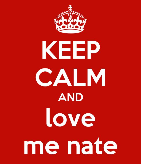 KEEP CALM AND love me nate