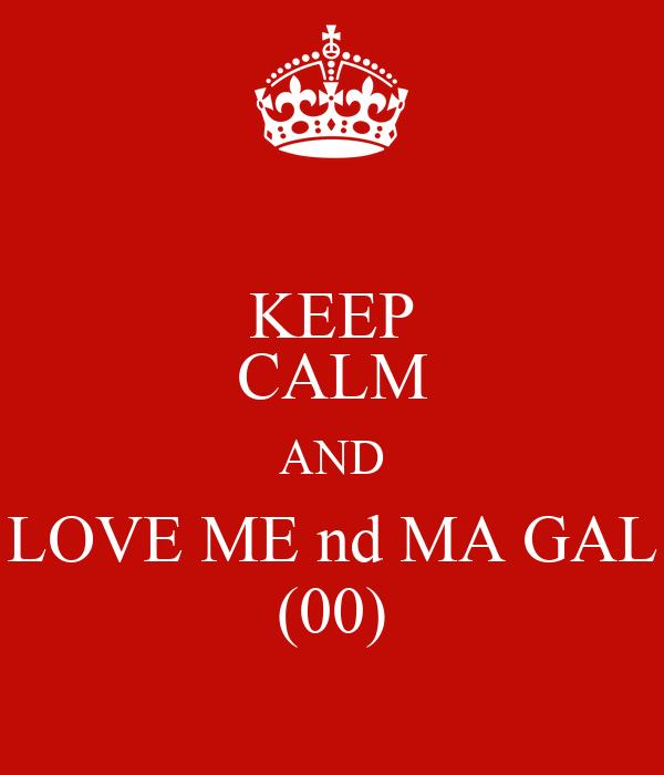KEEP CALM AND LOVE ME nd MA GAL (00)